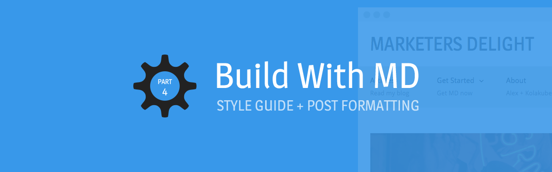 Build With MD Part 4: How to Enhance the Formatting of Your Posts With These Simple Tricks